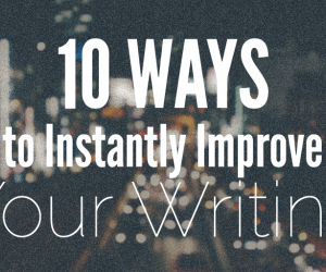 10 Ways You Can Instantly Improve Your Writing 4