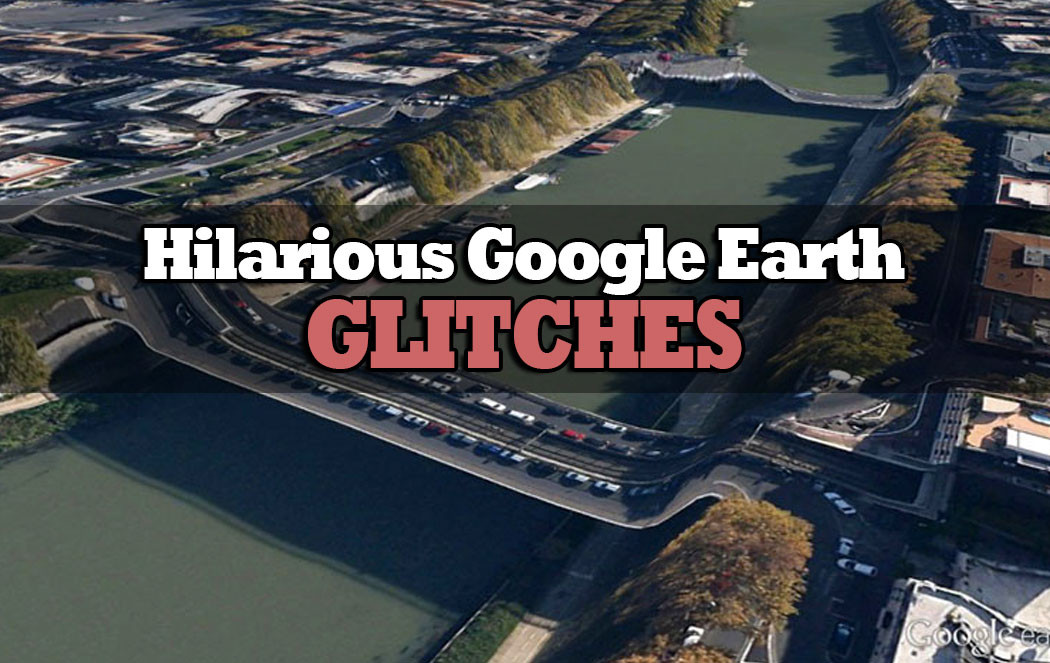 Google Earth Glitches That Are Too Funny To Ignore