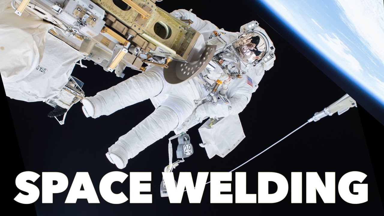 Learn Everything You Need To Know About Welding In Space